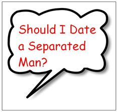 Should you date a separated man