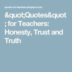 """""""Quotes"""" for Teachers: Honesty, Trust and Truth"""