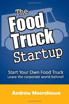 The Food Truck Startup: Start Your Own Food Truck - Leave the Corporate World Behind (Food Truck Startup Series) by Andrew Moorehouse http://www.amazon.com/dp/1481967762/ref=cm_sw_r_pi_dp_HB6wub1E8S96F