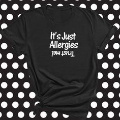 It's Just Allergies T-Shirt, Funny Allergies T-Shirt, Social Distancing, Toilet Paper, , Gift for her, gift for him, Plus Size to 5XL by ButlerTees on Etsy Butler, John Wayne Quotes, Sons Day, Country Music Quotes, Face Masks For Kids, Plus Size T Shirts, Sport T Shirt, Cute Gifts, Processing Time