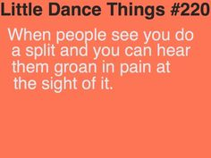 Now that I'm on a higher team everyone has their splits including me, but when we do our bad leg, THE PAIN RAIGES!!!!!
