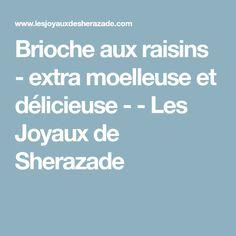 Brioche aux raisins - extra moelleuse et délicieuse - - Les Joyaux de Sherazade
