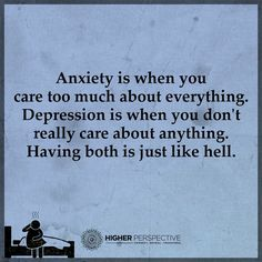 Anxiety vs Depression, well said.