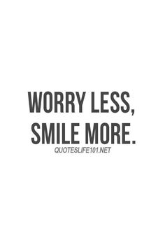 Pretty much my motto:) Encouraging Phrases, Best Quotes, Life Quotes, My Motto, Quotable Quotes, Don't Worry, No Worries, Quote Of The Day, Random Things