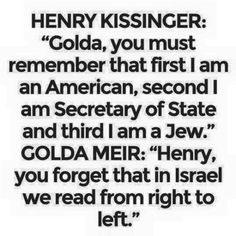 Golda Meir is my hero. . .a woman of staggering courage, bold leadership and astute insight!!!