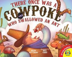 There once was a couwpoke who swallowed an Ant by Helen Ketteman and Will Terry, children's picture book. There was an old lady who swallowed a fly type story. Cowboy Theme, Western Theme, Western Decor, Toddler Books, Childrens Books, Will Terry, Swallowed A Fly, Wild West Theme, Religion