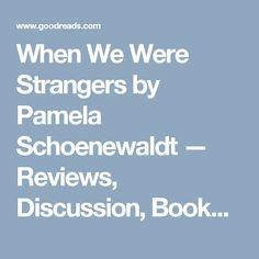 When We Were Strangers by Pamela Schoenewaldt — Reviews, Discussion, Bookclubs, Lists | Goodreads