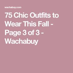 75 Chic Outfits to Wear This Fall - Page 3 of 3 - Wachabuy