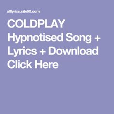 COLDPLAY Hypnotised Song + Lyrics + Download  Click Here Coldplay Ghost Stories, Pnb Rock, Song Lyrics, Album, Songs, Thoughts, Hot, Spoon, Dreams