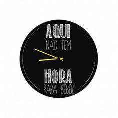 Relógio Aqui Não Tem Hora Pra Beber Chopp-Geguton - MK Mania Presentes Criativos