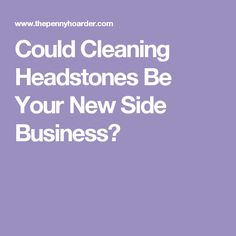 Could Cleaning Headstones Be Your New Side Business?