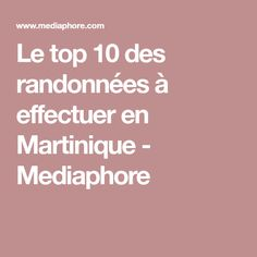 Le top 10 des randonnées à effectuer en Martinique - Mediaphore