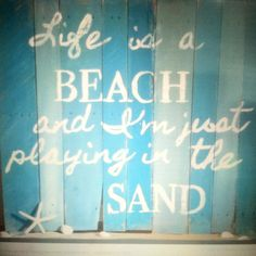 Life is a beach and I'm just playing in the sand.