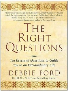 The Right Questions by Debbie Ford- Debbie Ford passed on today from Cancer - this is my favorite book of hers.