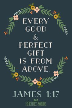 "And that ""Good and Perfect Gift"" is none other than King Jesus Christ who came down to earth from heaven to die for our sins, so that God would bless us with eternal life, instead of condemning us to destruction on Judgment Day""( John 3:16-17, Matthew 25:31-46, 2 Timothy 4:1)"