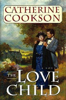 The Love Child by Catherine Cookson... So romantic and intriguing!