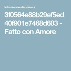 3f0564e88b29ef5ed40f901e7468d603 - Fatto con Amore