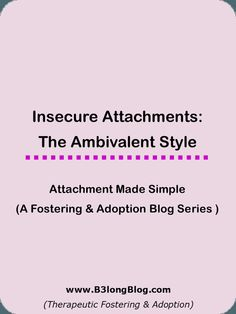 Attachment Made Simple: Ambivalent Attachment - #fostering #fostercare #adoption #socialwork #education B3longBlog