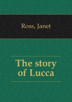 The story of Lucca, (Mediaeval towns) by Janet Ross