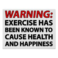 Warning: Exercise has been known to cause health.. Print