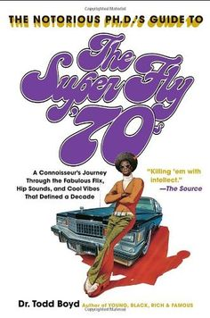 The Notorious Phd's Guide to the Super Fly '70s: A Connoisseur's Journey Through the Fabulous Flix, Hip Sounds, and Cool Vibes That Defined a Decade by Todd Boyd. Take a trip down meory lane , visit your local library.