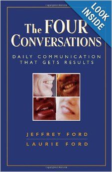 The Four Conversations: Daily Communication That Gets Results: Jeffrey Ford, Laurie Ford: 9781576759202: Amazon.com: Books