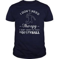 I don't need therapy, I just need to play volleyball. Volleyball t-shirts, Volleyball sweatshirts, Volleyball hoodies,Volleyball v-necks, Volleyball tank top, Volleyball legging.