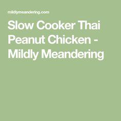 Slow Cooker Thai Peanut Chicken - Mildly Meandering