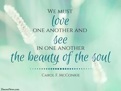 "Sister Carol F. McConkie: ""We must love one another and see in one another the beauty of the soul."" LDS general conference #ldsconf #lds #quotes"