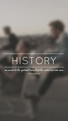 History // One Direction // ctto: @stylinsonphones (on Twitter)