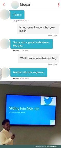 Titanic sliding into DMs - FunSubstance Funny Texts Jokes, Text Jokes, Stupid Funny Memes, Funny Relatable Memes, Haha Funny, Funny Posts, Funny Quotes, Hilarious, Funny Stuff