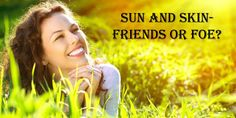 Sun and Skin-Friends or Foe?