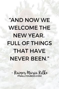 """And now we welcome the new year. Full of things that have never been"" ― Rainer Maria Rilke. Happy New Year! Click here for 44 New Year Quotes for friends and family, perfect for cards and gifts. Find the perfect new year greeting for him or her. #NewYears #NewYearQuotes #HappyNewYear #NewYearsEve #NewYearWishes #NewYears2021 #NewYearNewYou"