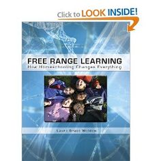 Free Range Learning: How Homeschooling Changes Everything ~ by Laura Grace Weldon $16.30 at Amazon