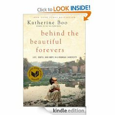 Behind the Beautiful Forevers: Life, death, and hope in a Mumbai undercity: Katherine Boo: [Amazon.com: Kindle Store]