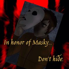 In honor of masky Creepypasta Names, Best Creepypasta, Creepypasta Wallpaper, Hoodie Creepypasta, Slender The Eight Pages, Slender The Arrival, Eyeless Jack, Lulu Love, Creepy Stories