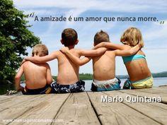 """""""A amizade é um amor que nunca morre."""" #MarioQuintana #Amor #Amizade"""