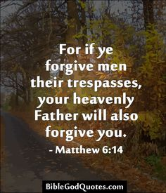✞ ✟ BibleGodQuotes.com ✟ ✞  For if ye forgive men their trespasses, your heavenly Father will also forgive you. - Matthew 6:14