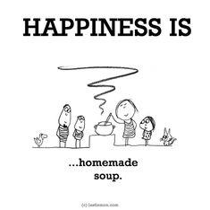 http://lastlemon.com/happiness/ha0197/ HAPPINESS IS...homemade soup.