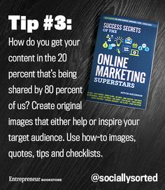 Success Secrets of the Online Marketing Superstars: Create original images that either help or inspire your target audience.