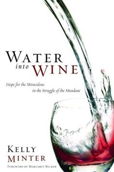 Water into Wine: Hope for the Miraculous in the Struggle of the Mundane by Kelly Minter http://www.amazon.com/dp/1578567971/ref=cm_sw_r_pi_dp_.xaaub0M7S6JW
