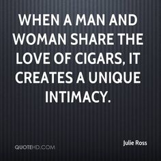 When a man and woman share the love of cigars, it creates a unique intimacy.