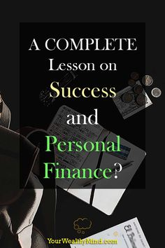 A lot of your future is determined by how you handle money now. Do you want a  COMPLETE Lesson on Success and Personal Finance?