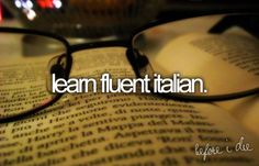I'm getting close with Spanish, but my dream language (people can have those, right?) is Italian.