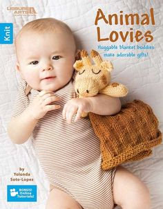 Animal Lovies - Babies and toddlers will love the fun, huggable little blankets in Animal Lovies to Knit from Leisure Arts. Choose from 10 designs by Yolanda Soto-Lopez of AllCraftsChannel.com: Brown Bear, Bunny, Lamb, Penguin, Duck, Owl, Puppy, Kitten, Panda, and Giraffe. Each lovie consists of a 12-inch square blanket with the stuffed animal head and arms (or wings) attached at the center. The designs are all easy to knit with medium weight yarn (with super bulky weight yarn accents on…
