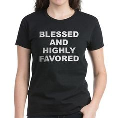 Women's dark color black t-shirt with Blessed And Highly Favored theme. When it seems there is no hope or everyone has abandoned you, you can have confidence that because of your faith and trust in a higher power EVERYTHING will work out. Available in black, red, pink, navy blue, Caribbean blue, charcoal Heather grey, Kelly green; small, medium, large, x-large, 2x-large for only $26.99. Go to the link to purchase the product and to see other options – http://www.cafepress.com/stbahf