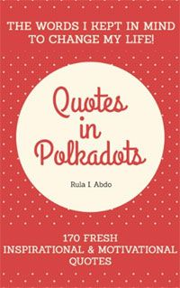 Quotes in Polkadots by Rula Abdo. 170 sayings - words to live by and inspire!