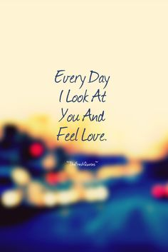 Every-Day-I-Look-At-You-And-Feel-Love..jpg (735×1102)
