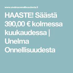 HAASTE! Säästä 390,00 € kolmessa kuukaudessa | Unelma Onnellisuudesta