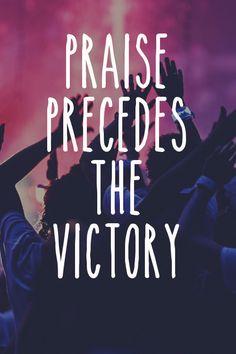Praise precedes the victory.